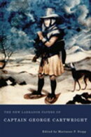 The New Labrador Papers of Captain George Cartwright
