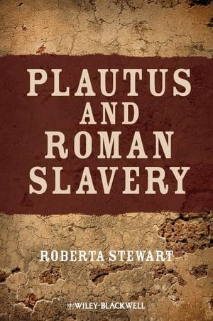 Plautus and Roman Slavery【電子書籍】[ Roberta Stewart ]