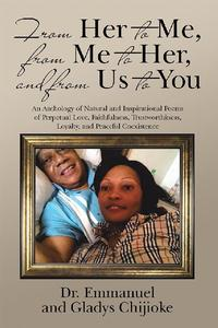 From Her to Me, from Me to Her, and from Us to YouAn Anthology of Natural and Inspirational Poems of Perpetual Love, Faithfulness, Trustworthiness, Loyalty, and Peaceful Coexistence【電子書籍】[ Emmanuel ]