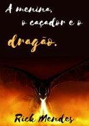A Menina, O Caçador E O Dragão