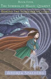 Behind the Sorcerer's Cloak【電子書籍】[ Andrea Spalding ]