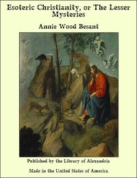 Esoteric Christianity or The Lesser Mysteries【電子書籍】[ Annie Wood Besant ]