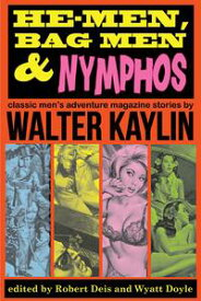 He-Men, Bag Men & NymphosClassic Men's Adventure Stories【電子書籍】[ Walter Kaylin ]