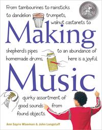 Making MusicFrom Tambourines to Rainsticks to Dandelion Trumpets, Walnut Castanets to Shepherd's Pipes to an Abundance of Homemade Drums, Here Is a Joyful, Quirky Assortment of Good Sounds from Found Objects【電子書籍】[ John Langstaff ]