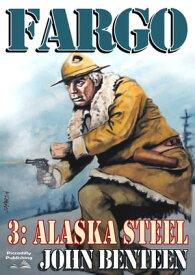 Fargo 3: Alaska Steel【電子書籍】[ John Benteen ]
