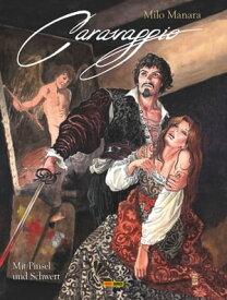 Milo Manara: Caravaggio - Mit Pinsel und Schwert, Band 1 Mit Pinsel und Schwert【電子書籍】[ Milo Manara ]
