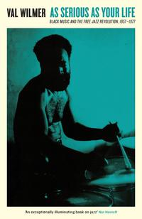 As Serious As Your LifeBlack Music and the Free Jazz Revolution, 1957?1977【電子書籍】[ Val Wilmer ]