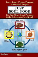Just Soul Food - Meat / Love, Inner Peace, Purpose, Answered Prayer. It's Just Meat, Sweet Potatoes, Collard…