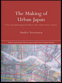 The Making of Urban JapanCities and Planning from Edo to the Twenty First Century【電子書籍】[ Andr? Sorensen ]