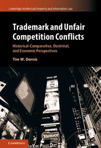 TrademarkandUnfairCompetitionConflictsHistorical-Comparative,Doctrinal,andEconomicPerspectives
