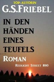 In den H?nden eines Teufels: Redlight Street #80【電子書籍】[ G. S. Friebel ]