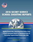 2018 Secret Service School Shooting Reports: Making Schools Safer, Enhancing School Safety Using a Threat As…
