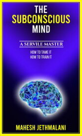 The Subconscious Mind, A Servile master【電子書籍】[ Mahesh Jethmalani ]