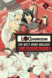 Log Horizon: The West Wind Brigade, Vol. 6【電子書籍】[ Koyuki ]