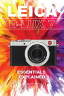 Leica D-Lux 7: Essentials Explained