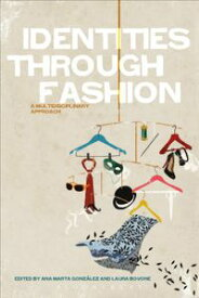 Identities Through FashionA Multidisciplinary Approach【電子書籍】