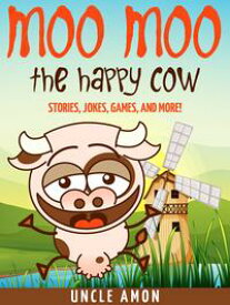 Moo Moo the Happy Cow: Stories, Jokes, Games, and More!【電子書籍】[ Uncle Amon ]