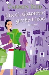 Gucci, Glamour, gro?e LiebeEin Annie-Valentine-Roman【電子書籍】[ Carmen Reid ]