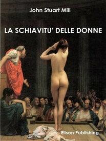 La schiavit? delle donne【電子書籍】[ John Stuart Mill ]