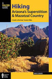 Hiking Arizona's Superstition and Mazatzal CountryA Guide to the Areas' Greatest Hikes【電子書籍】[ Bruce Grubbs ]