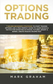 Options Trading: 7 Golden Beginners Strategies to Start Trading Options Like a PRO! Perfect Guide to Learn Basics & Tactics for Investing in Stocks, Futures, Binary & Bonds. Create Passive Income Fast【電子書籍】[ Mark Graham ]