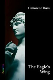The Eagle's Wing【電子書籍】[ Cimorene Ross ]
