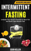 Intermittent Fasting: Unleash Your Body's Potential to Burn Fat and Build Lean Muscle Fast (50 Recipes Incl…