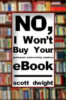 No, I Won't Buy Your G*d-D*mned M*ther-F*cking Stupid-*ss eBook (Explicit Version)