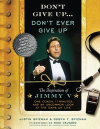 Don't Give Up...Don't Ever Give UpThe Inspiration of Jimmy V--One Coach, 11 Minutes, and an Uncommon Look at the Game of Life【電子書籍】[ Nick Valvano ]