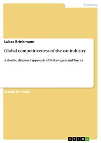 Global competitiveness of the car industryA double diamond approach of Volkswagen and Toyota【電子書籍】[ Lukas Brinkmann ]