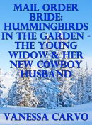 Mail Order Bride: Hummingbirds In The Garden – The Young Widow & Her New Cowboy Husband