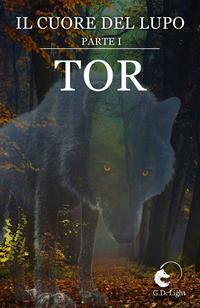 TOR - Saga: Il cuore del lupo parte 1【電子書籍】[ G. D. Light ]