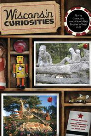 Wisconsin Curiosities Quirky Characters, Roadside Oddities & Other Offbeat Stuff【電子書籍】[ Michael Feldman ]