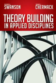 Theory Building in Applied Disciplines【電子書籍】[ Richard A. Swanson ]