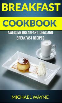 BreakfastCookbook:AwesomeBreakfastIdeasAndBreakfastRecipes