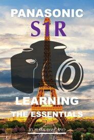 Panasonic S1r: Learning the Essentials【電子書籍】[ Mark Dascano ]