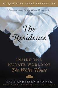 The ResidenceInside the Private World of the White House【電子書籍】[ Kate Andersen Brower ]