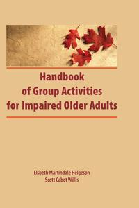 Handbook of Group Activities for Impaired Adults【電子書籍】[ Elsbeth Martindale ]