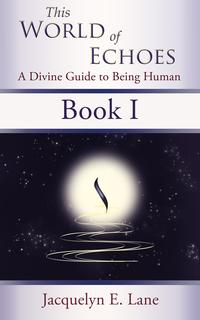 This World of Echoes - Book OneA Divine Guide to Being Human【電子書籍】[ Jacquelyn E. Lane ]