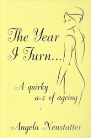 'The Year I Turn' A Quirky A-Z of Ageing【電子書籍】[ Angela Neustatter ]