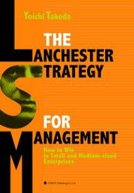 THE LANCHESTER STRATEGY FOR MANAGEMENT【電子書籍】[ 竹田陽一(Yoichi Takeda) ]