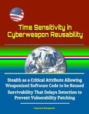 Time Sensitivity in Cyberweapon Reusability: Stealth as a Critical Attribute Allowing Weaponized Software Co…