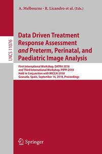Data Driven Treatment Response Assessment and Preterm, Perinatal, and Paediatric Image AnalysisFirst International Workshop, DATRA 2018 and Third International Workshop, PIPPI 2018, Held in Conjunction with MICCAI 2018, Granada, Spain, S【電子書籍】