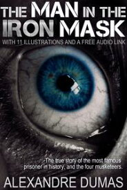 The Man in the Iron Mask: With 11 Illustrations and a Free Audio Link.【電子書籍】[ Alexandre Dumas ]