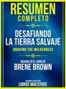 Resumen Completo: Desafiando La Tierra Salvaje (Braving The Wilderness) - Basado En El Libro De Brene Brown