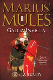 Marius' Mules III: Gallia Invicta【電子書籍】[ S.J.A. Turney ]