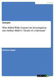 Who Killed Willy Loman? An Investigation into Arthur Miller's 'Death of a Salesman'【電子書籍】[ Anonymous ]