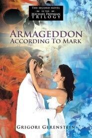 Armageddon According to Mark The Second Novel in the Michael Fridman Trilogy【電子書籍】[ Grigori Gerenstein ]