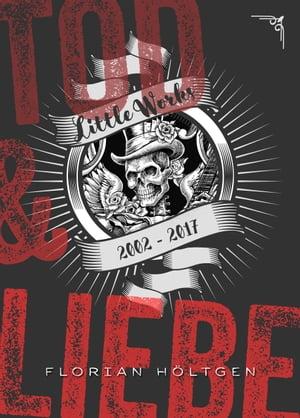 Tod & Liebe - Little Works (2002 - 2017)Gay Storys【電子書籍】[ Florian H?ltgen ]