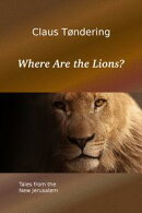 Where Are the Lions?: Tales from the New Jerusalem